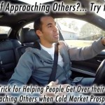 How to Get Over your Fear of Approaching Others when Prospecting. – Great Example!